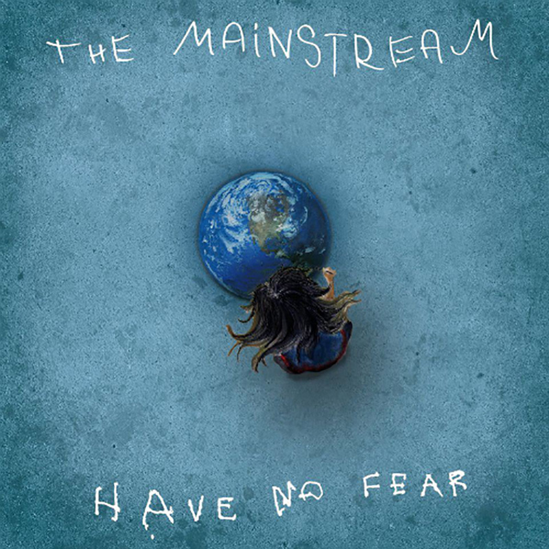 The Mainstream - Have No Fear